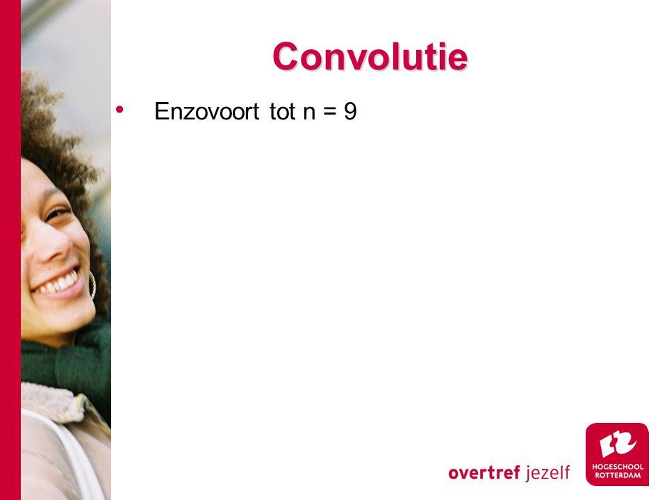 # Convolutie Enzovoort tot n = 9