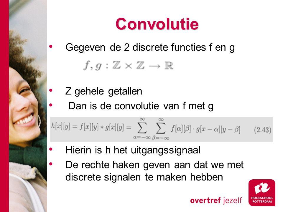 # Convolutie Gegeven de 2 discrete functies f en g Z gehele getallen Dan is de convolutie van f met g Hierin is h het uitgangssignaal De rechte haken