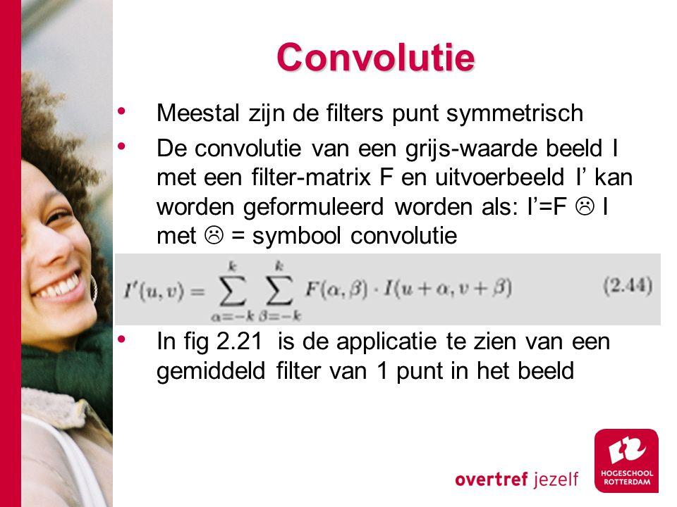 # Convolutie Meestal zijn de filters punt symmetrisch De convolutie van een grijs-waarde beeld I met een filter-matrix F en uitvoerbeeld I' kan worden