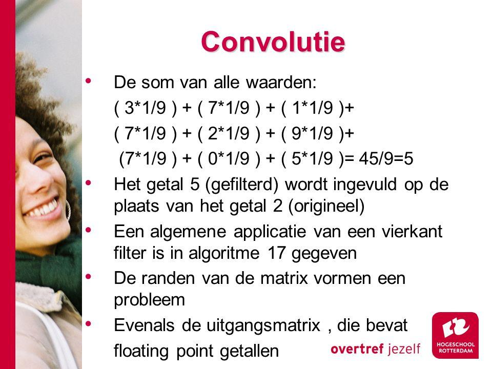 # Convolutie De som van alle waarden: ( 3*1/9 ) + ( 7*1/9 ) + ( 1*1/9 )+ ( 7*1/9 ) + ( 2*1/9 ) + ( 9*1/9 )+ (7*1/9 ) + ( 0*1/9 ) + ( 5*1/9 )= 45/9=5 H