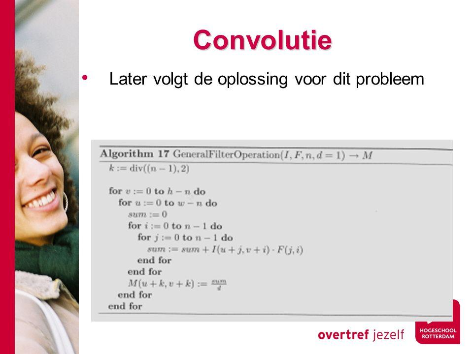 # Convolutie Later volgt de oplossing voor dit probleem