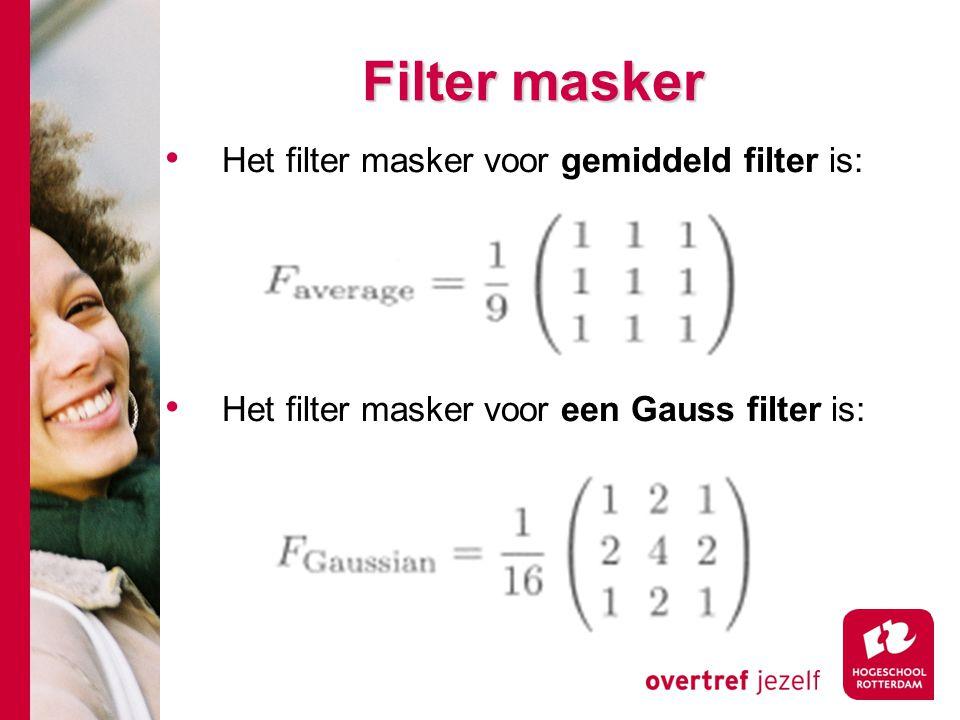# Het filter masker voor gemiddeld filter is: Het filter masker voor een Gauss filter is: