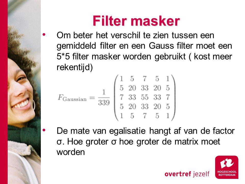 # Om beter het verschil te zien tussen een gemiddeld filter en een Gauss filter moet een 5*5 filter masker worden gebruikt ( kost meer rekentijd) De m