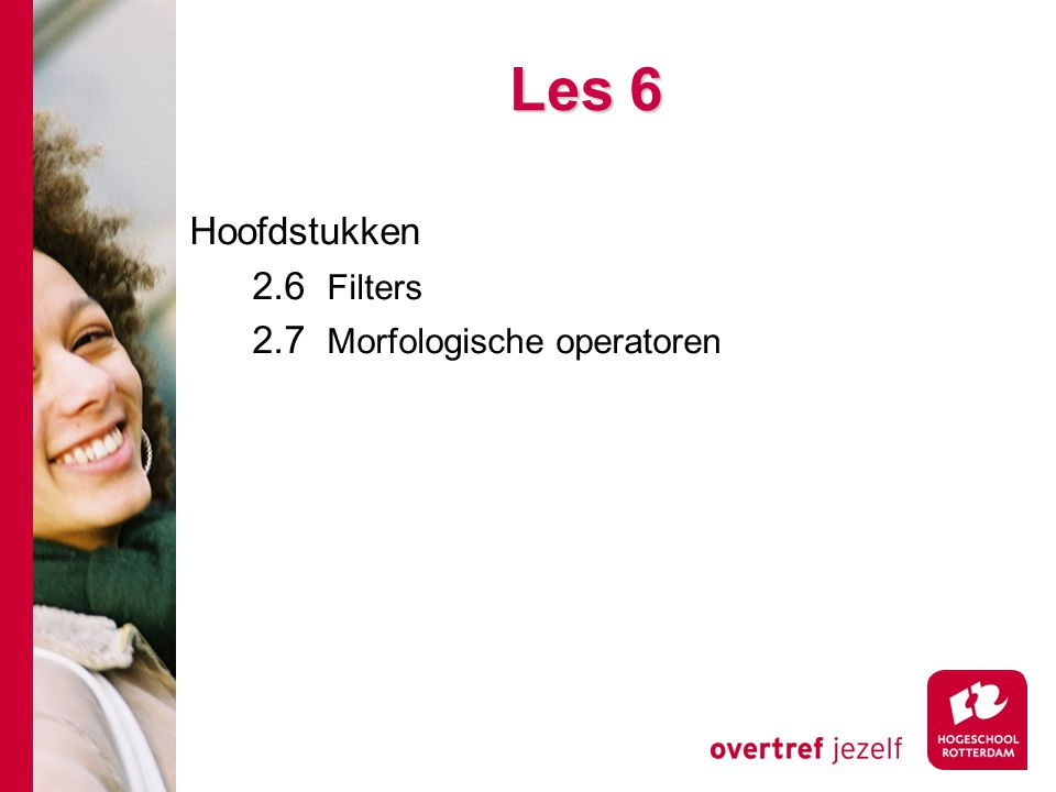 # Les 6 Hoofdstukken 2.6 Filters 2.7 Morfologische operatoren