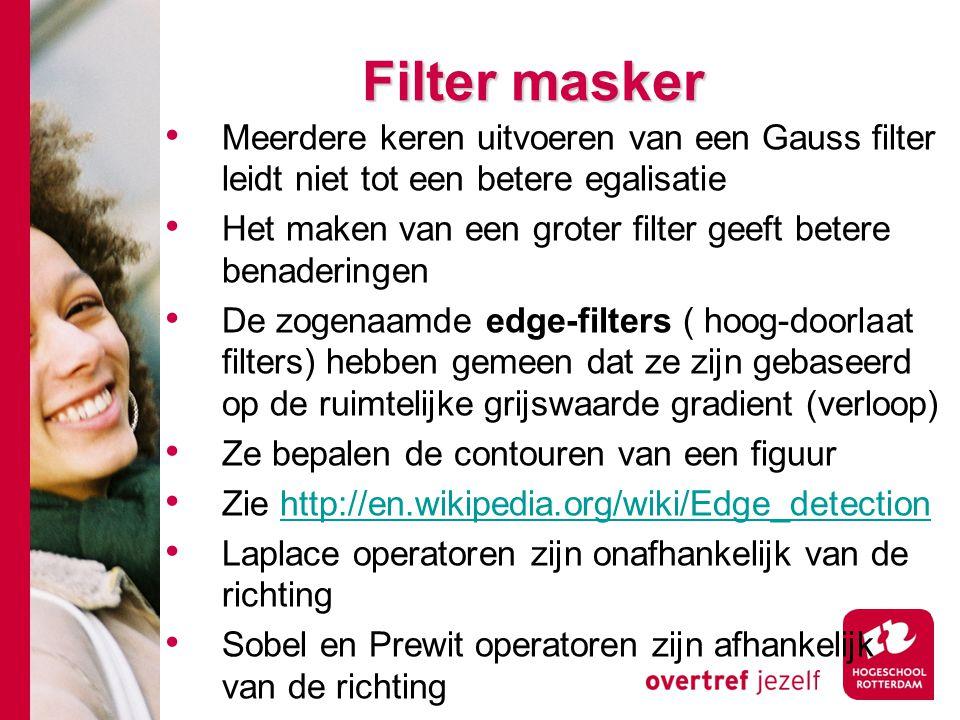 # Filter masker Meerdere keren uitvoeren van een Gauss filter leidt niet tot een betere egalisatie Het maken van een groter filter geeft betere benade