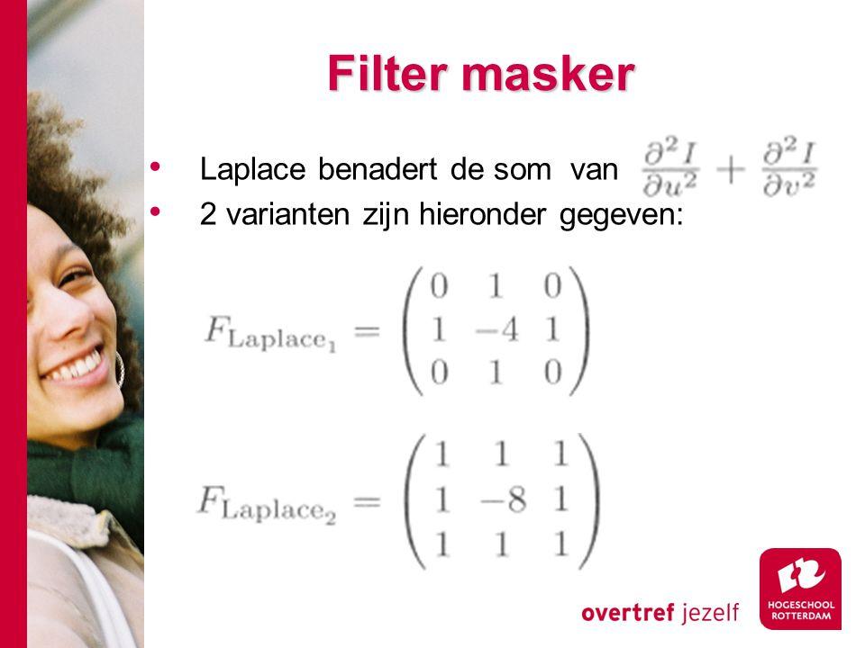 # Filter masker Laplace benadert de som van 2 varianten zijn hieronder gegeven:
