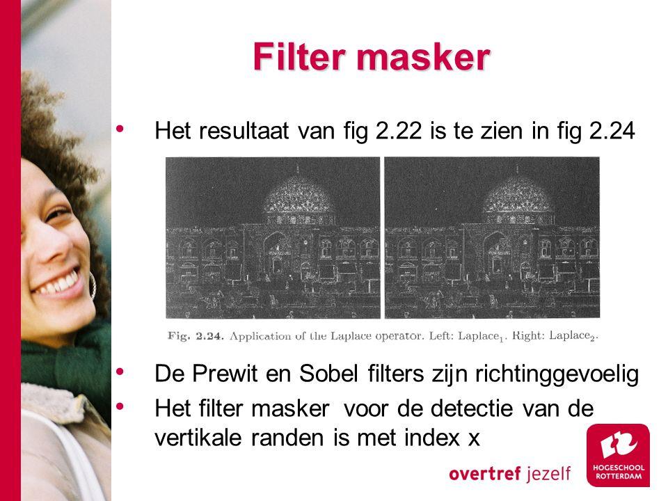 # Filter masker Het resultaat van fig 2.22 is te zien in fig 2.24 De Prewit en Sobel filters zijn richtinggevoelig Het filter masker voor de detectie