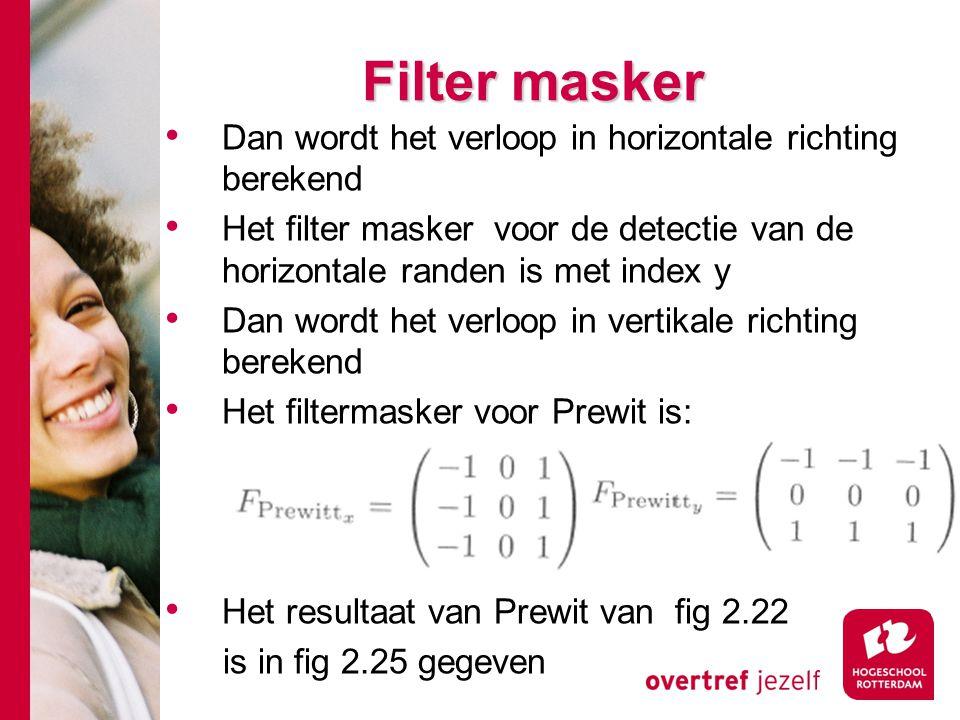 # Filter masker Dan wordt het verloop in horizontale richting berekend Het filter masker voor de detectie van de horizontale randen is met index y Dan