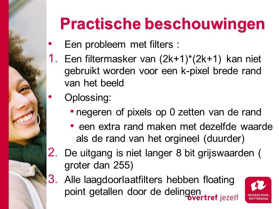 # Practische beschouwingen Een probleem met filters : 1. Een filtermasker van (2k+1)*(2k+1) kan niet gebruikt worden voor een k-pixel brede rand van h