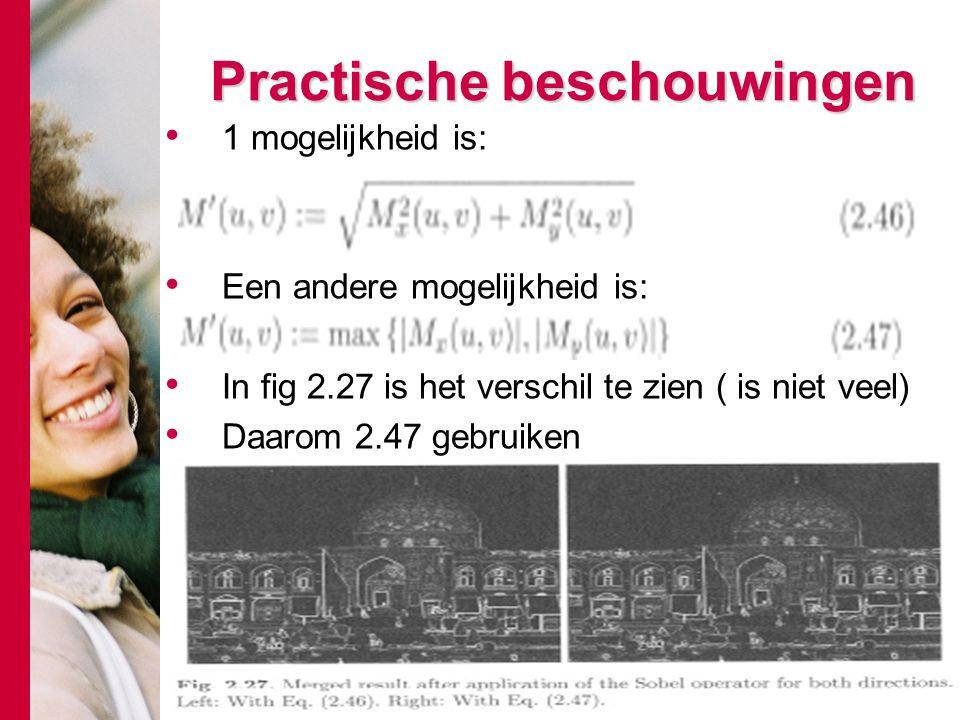# Practische beschouwingen 1 mogelijkheid is: Een andere mogelijkheid is: In fig 2.27 is het verschil te zien ( is niet veel) Daarom 2.47 gebruiken