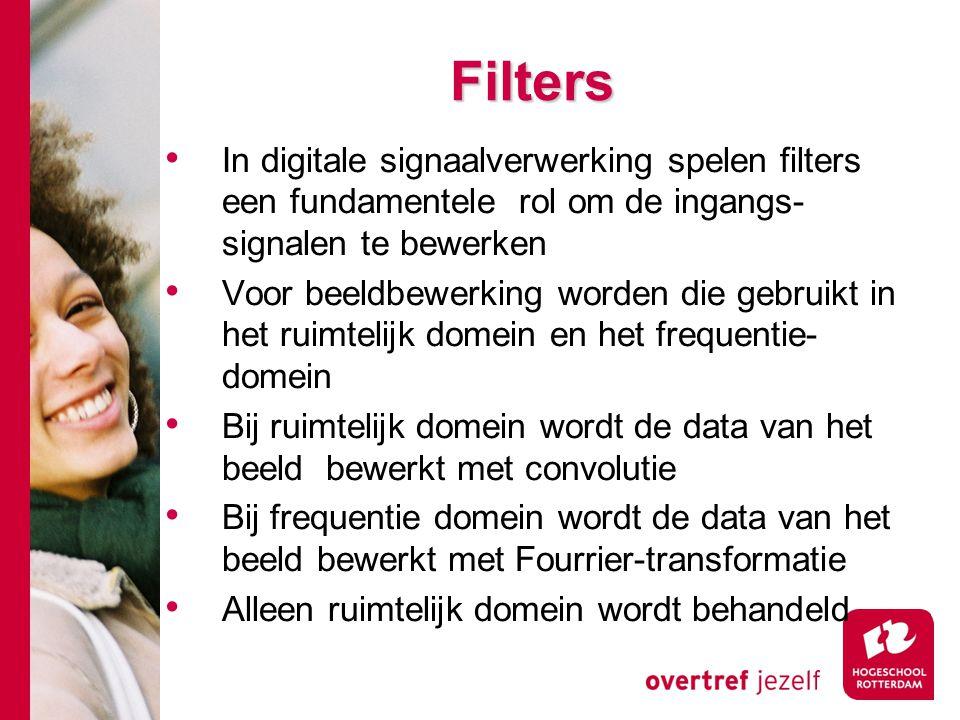 # Filters In digitale signaalverwerking spelen filters een fundamentele rol om de ingangs- signalen te bewerken Voor beeldbewerking worden die gebruik