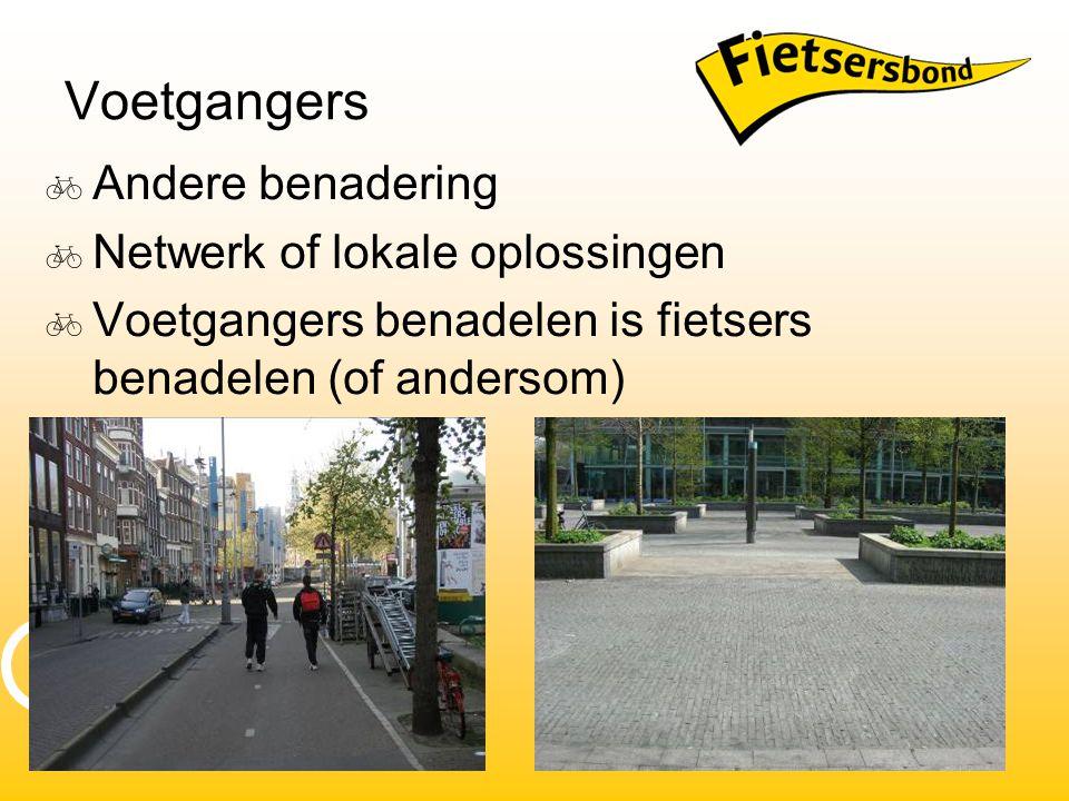 Voetgangers  Andere benadering  Netwerk of lokale oplossingen  Voetgangers benadelen is fietsers benadelen (of andersom)