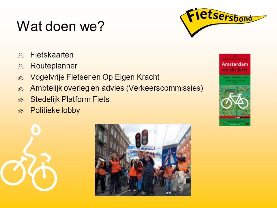 Wat doen we?  Fietskaarten  Routeplanner  Vogelvrije Fietser en Op Eigen Kracht  Ambtelijk overleg en advies (Verkeerscommissies)  Stedelijk Plat