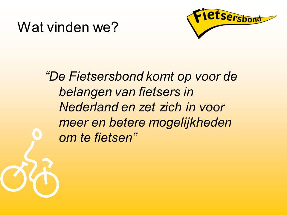 """Wat vinden we? """"De Fietsersbond komt op voor de belangen van fietsers in Nederland en zet zich in voor meer en betere mogelijkheden om te fietsen"""""""