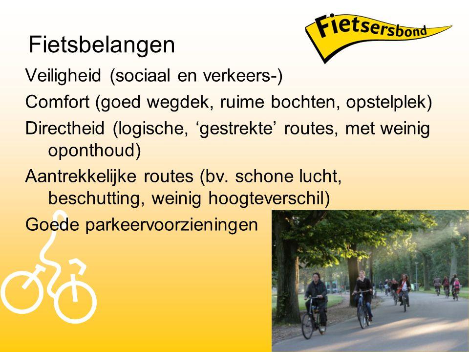 Fietsbelangen Veiligheid (sociaal en verkeers-) Comfort (goed wegdek, ruime bochten, opstelplek) Directheid (logische, 'gestrekte' routes, met weinig