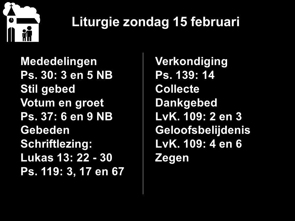 Liturgie zondag 15 februari Mededelingen Ps. 30: 3 en 5 NB Stil gebed Votum en groet Ps.