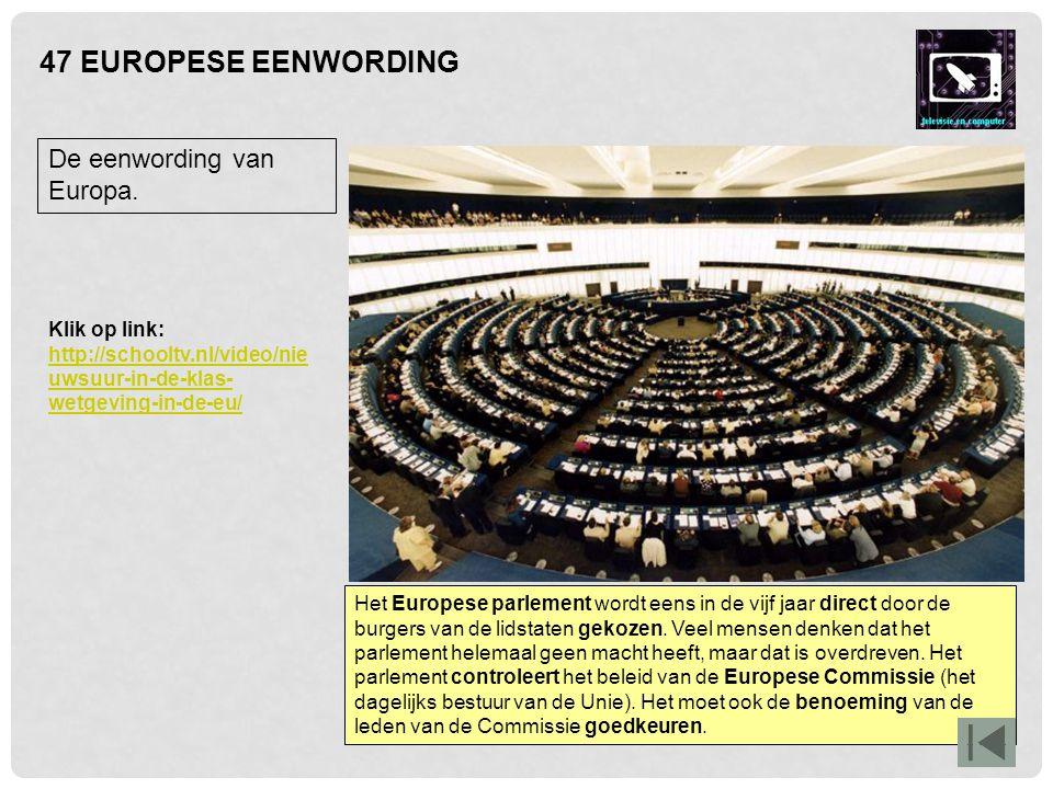 47 EUROPESE EENWORDING Het Europese parlement wordt eens in de vijf jaar direct door de burgers van de lidstaten gekozen. Veel mensen denken dat het p