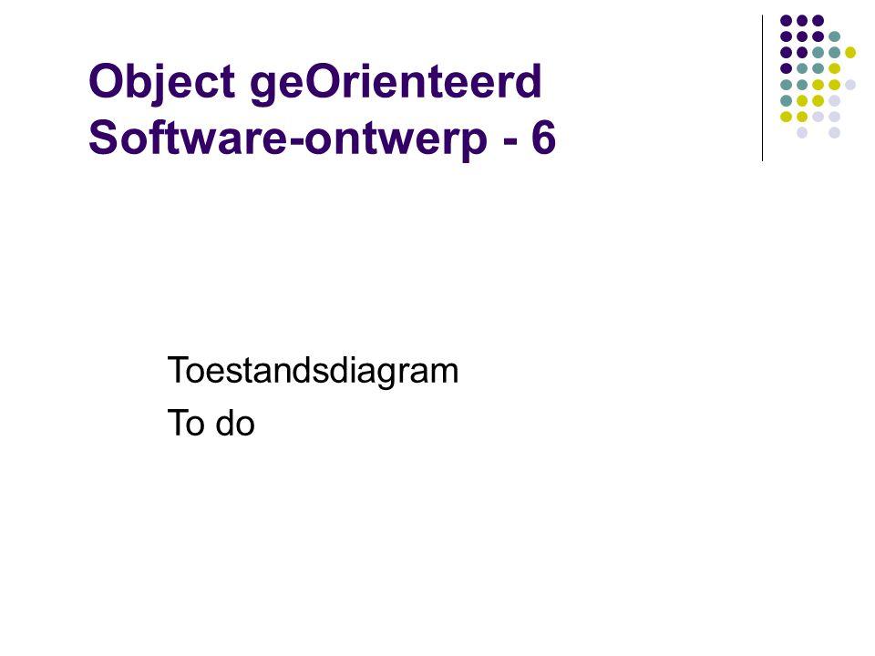 Object geOrienteerd Software-ontwerp - 6 Toestandsdiagram To do