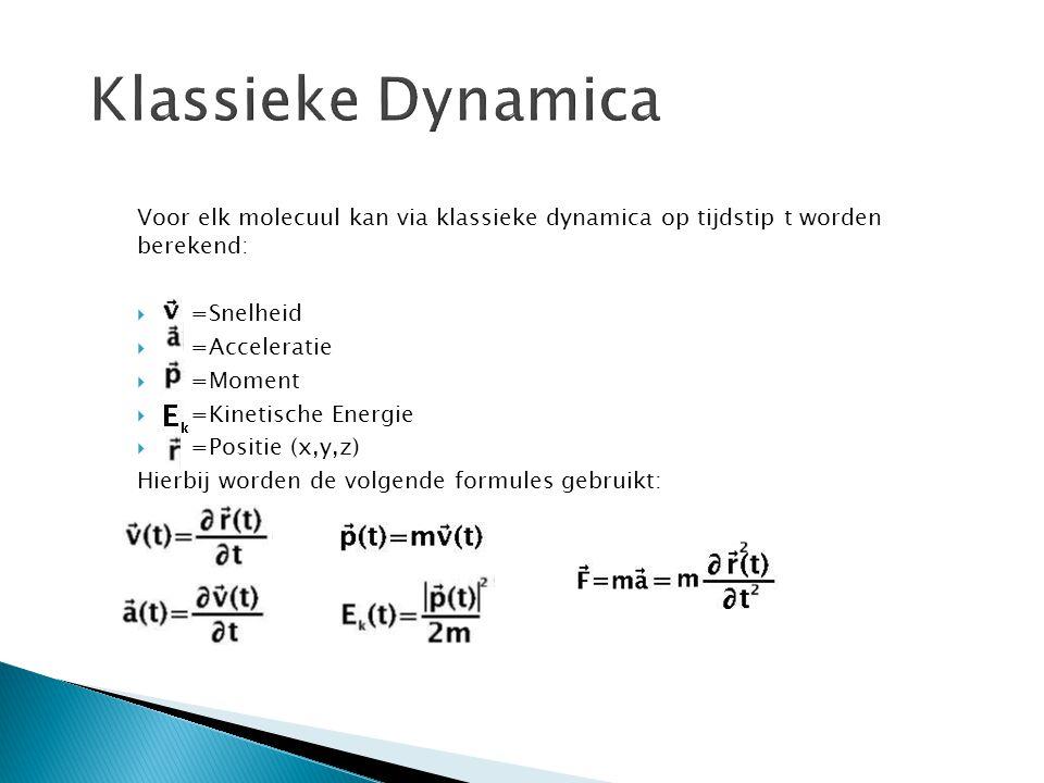 Voor elk molecuul kan via klassieke dynamica op tijdstip t worden berekend:  =Snelheid  =Acceleratie  =Moment  =Kinetische Energie  =Positie (x,y,z) Hierbij worden de volgende formules gebruikt: