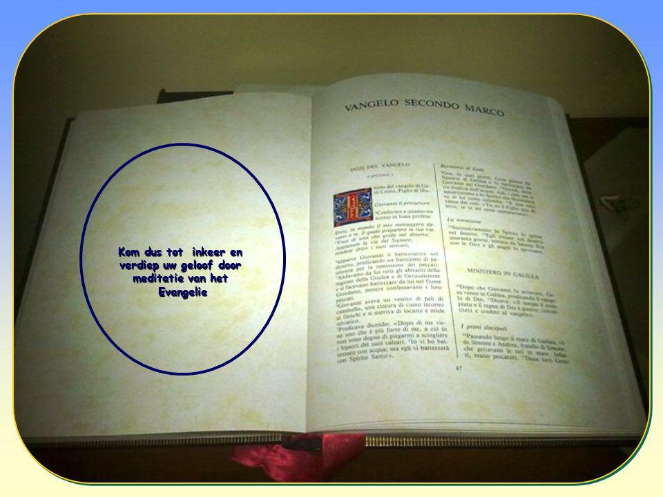 Kom dus tot inkeer en verdiep uw geloof door meditatie van het Evangelie