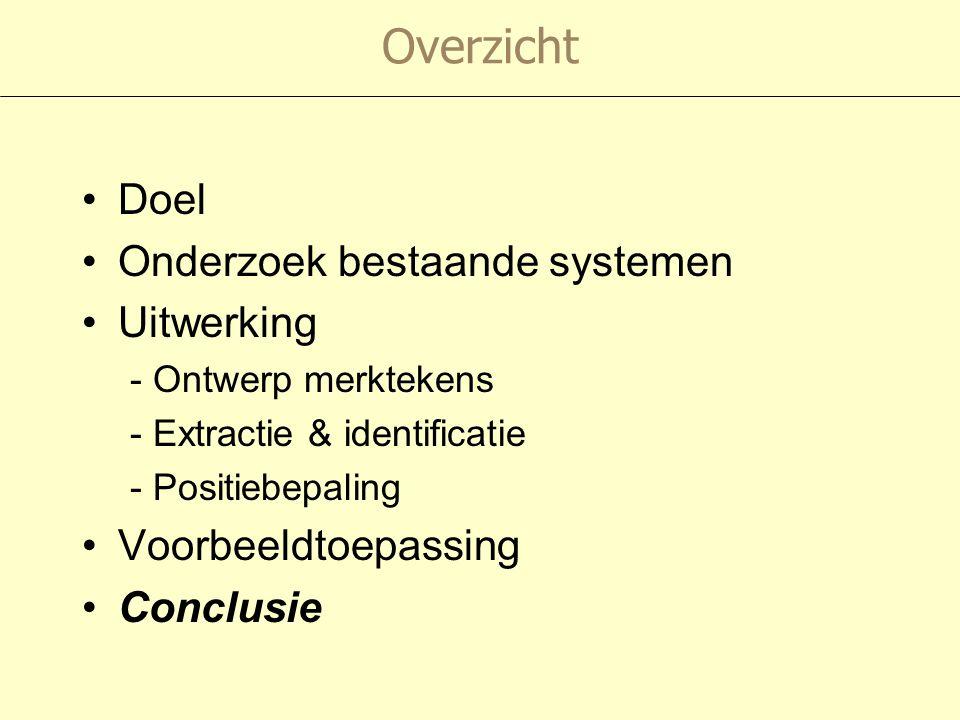 Overzicht Doel Onderzoek bestaande systemen Uitwerking - Ontwerp merktekens - Extractie & identificatie - Positiebepaling Voorbeeldtoepassing Conclusie