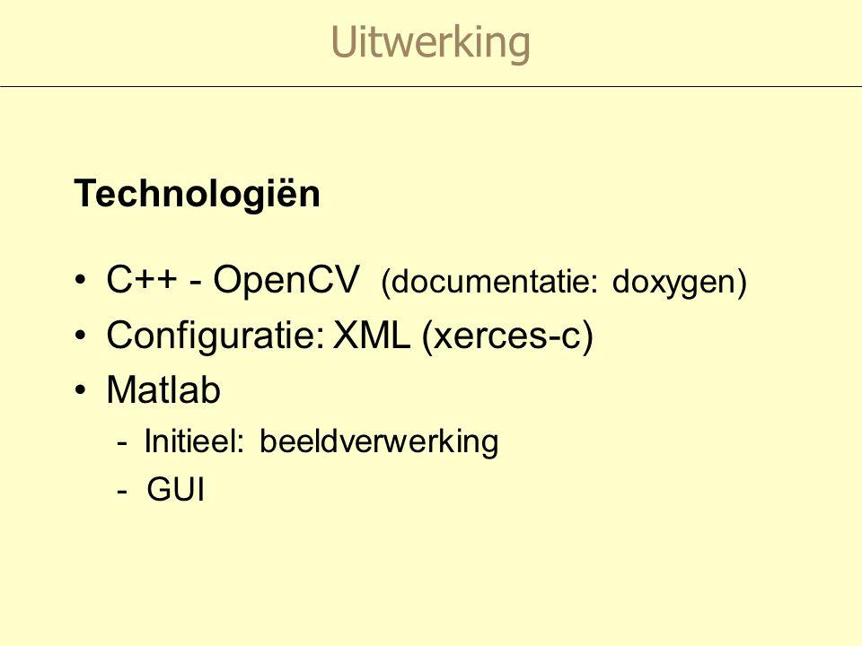 Uitwerking C++ - OpenCV (documentatie: doxygen) Configuratie: XML (xerces-c) Matlab -Initieel: beeldverwerking - GUI Technologiën
