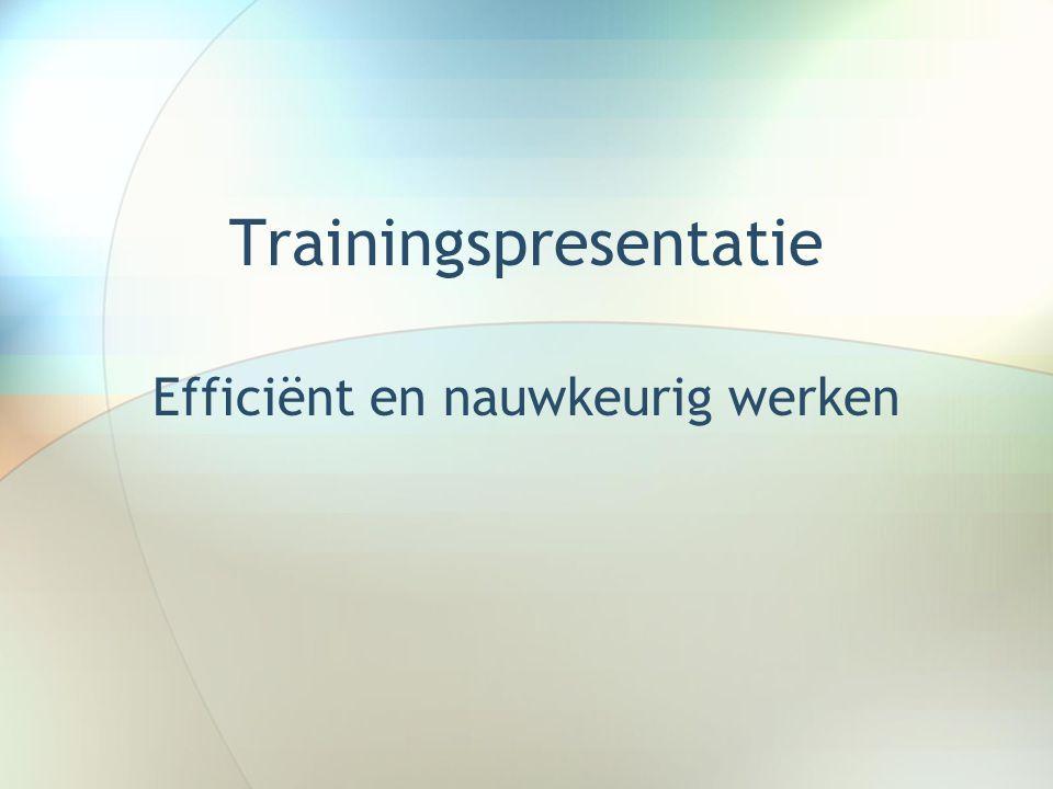 Trainingspresentatie Efficiënt en nauwkeurig werken