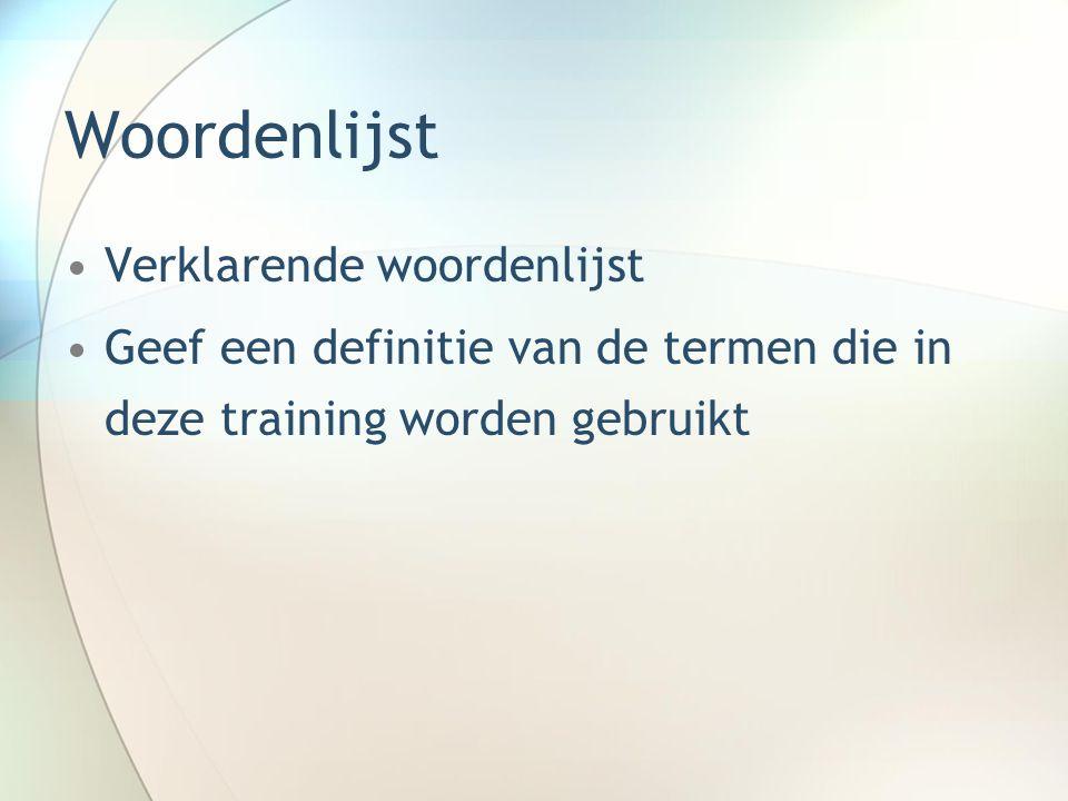 Woordenlijst Verklarende woordenlijst Geef een definitie van de termen die in deze training worden gebruikt
