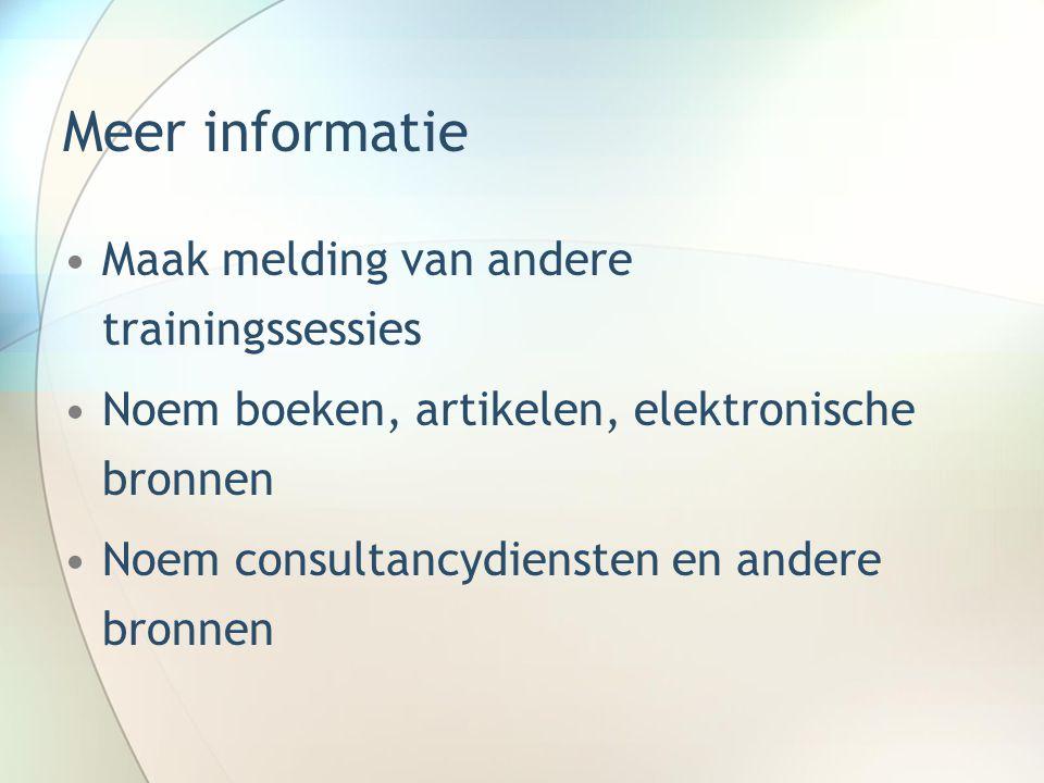 Meer informatie Maak melding van andere trainingssessies Noem boeken, artikelen, elektronische bronnen Noem consultancydiensten en andere bronnen