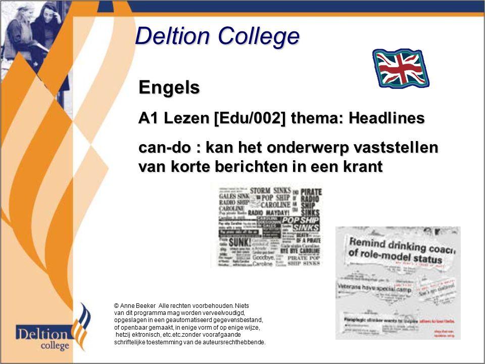 Deltion College Engels A1 Lezen [Edu/002] thema: Headlines can-do : kan het onderwerp vaststellen van korte berichten in een krant © Anne Beeker Alle rechten voorbehouden.