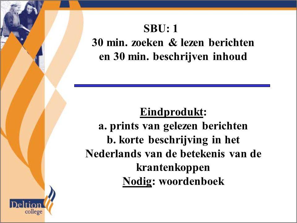 SBU: 1 30 min. zoeken & lezen berichten en 30 min.