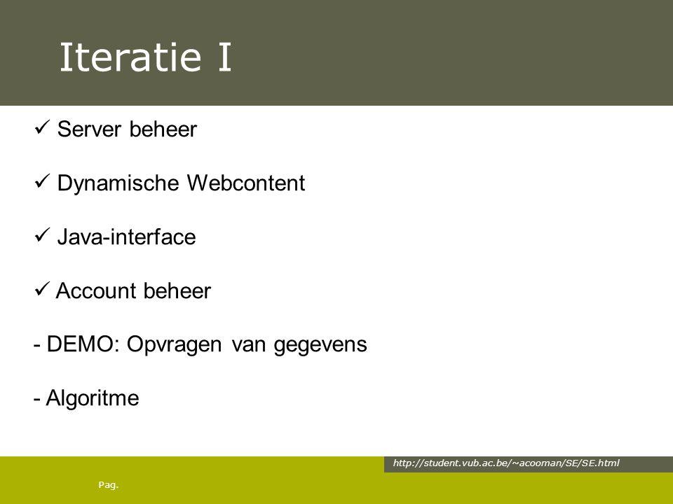 Pag. Iteratie I http://student.vub.ac.be/~acooman/SE/SE.html Server beheer Dynamische Webcontent Java-interface Account beheer - DEMO: Opvragen van ge