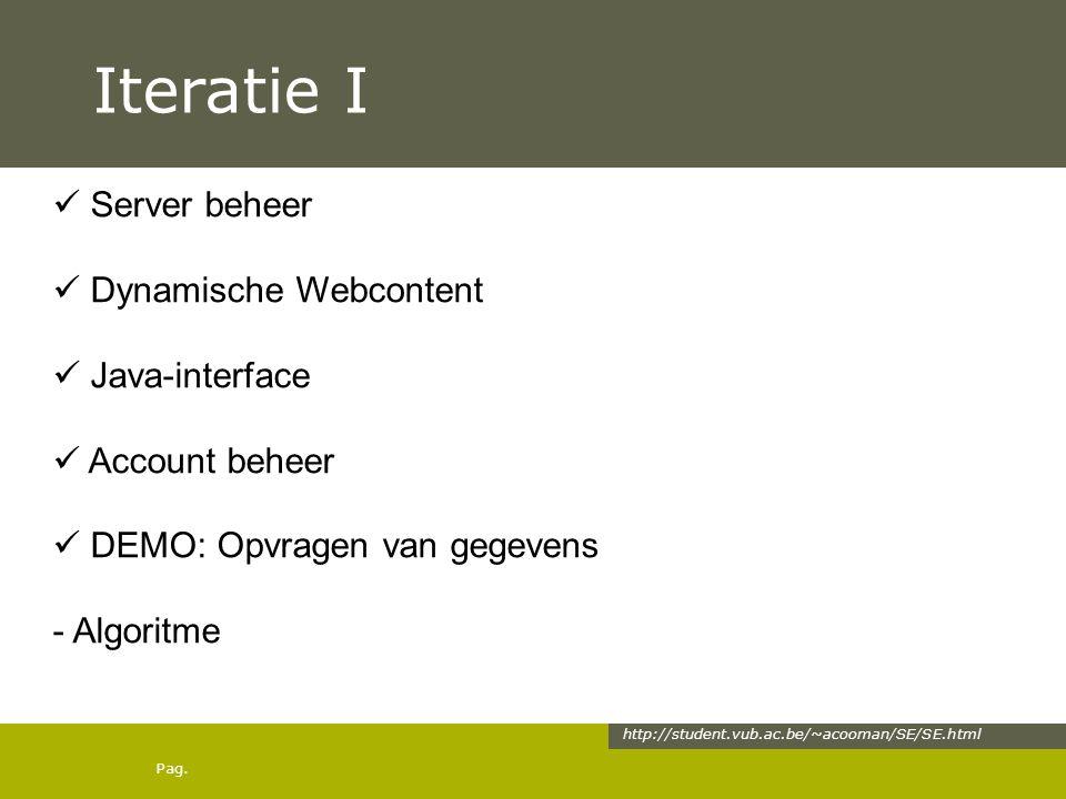 Pag. Iteratie I http://student.vub.ac.be/~acooman/SE/SE.html Server beheer Dynamische Webcontent Java-interface Account beheer DEMO: Opvragen van gege