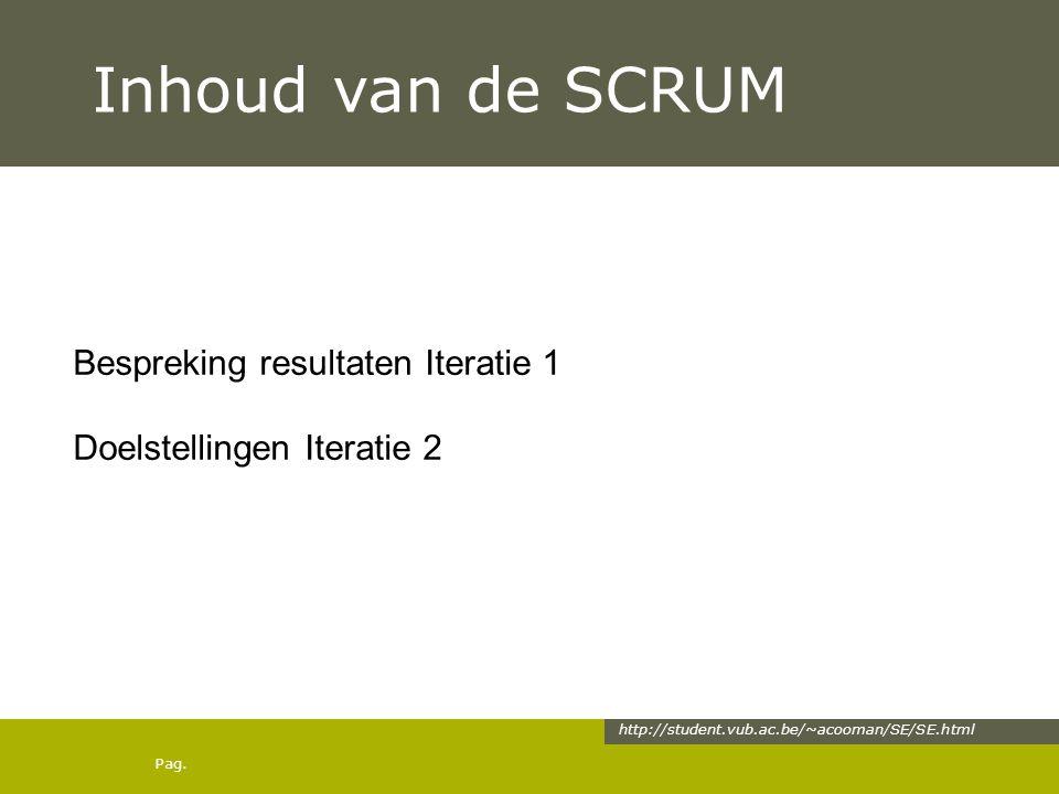 Pag. Inhoud van de SCRUM http://student.vub.ac.be/~acooman/SE/SE.html Bespreking resultaten Iteratie 1 Doelstellingen Iteratie 2