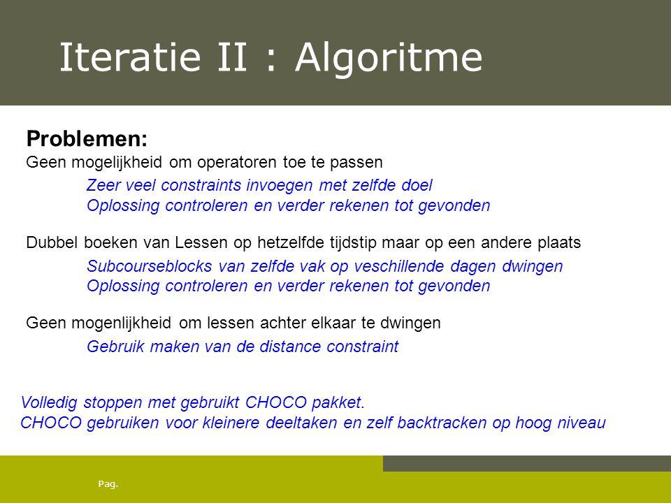 Pag. Iteratie II : Algoritme Problemen: Geen mogelijkheid om operatoren toe te passen Dubbel boeken van Lessen op hetzelfde tijdstip maar op een ander