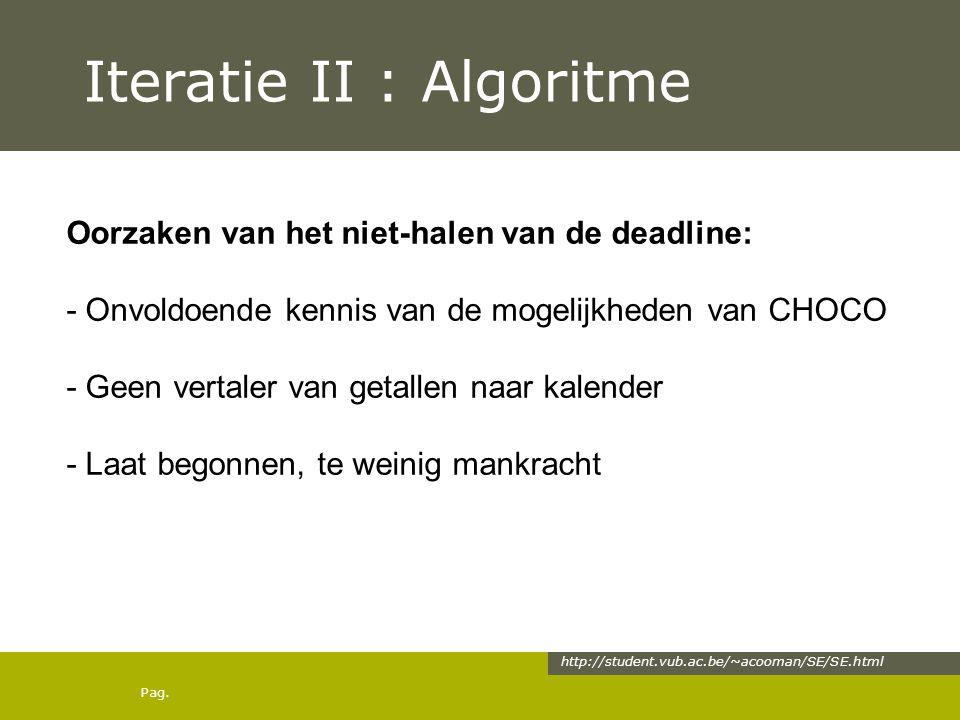 Pag. Iteratie II : Algoritme http://student.vub.ac.be/~acooman/SE/SE.html Oorzaken van het niet-halen van de deadline: - Onvoldoende kennis van de mog