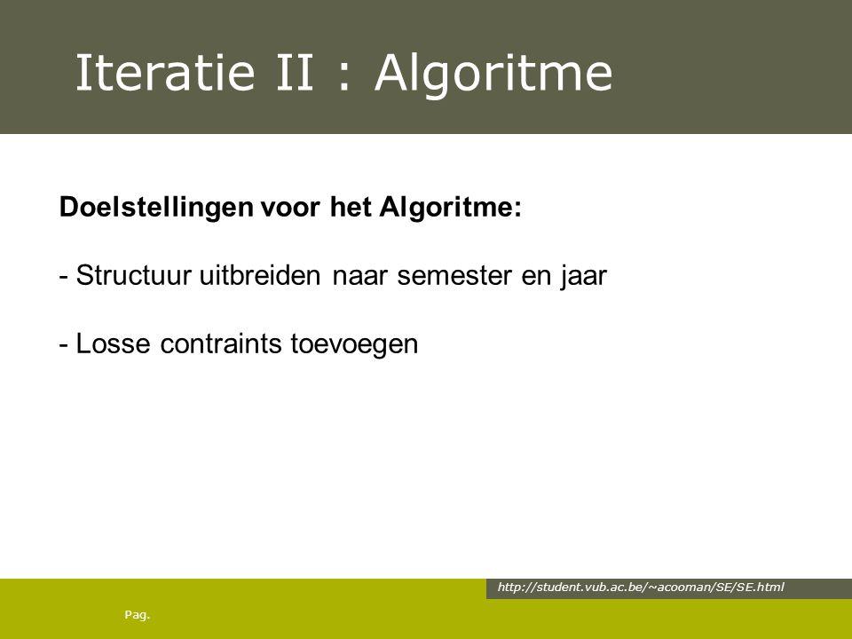 Pag. Iteratie II : Algoritme http://student.vub.ac.be/~acooman/SE/SE.html Doelstellingen voor het Algoritme: - Structuur uitbreiden naar semester en j