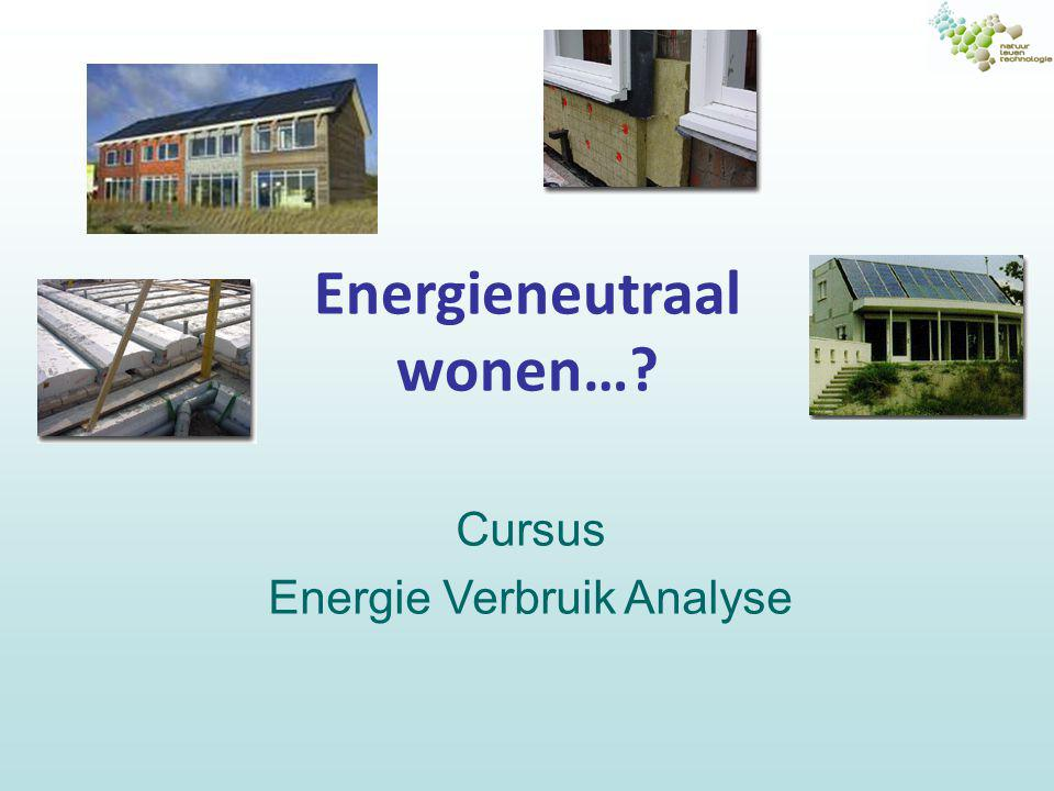 Energie Verbruik Analyse (EVA) Doel: Inzicht krijgen waar de elektrische energie in je huis gebruikt wordt Analyseren hoe je jouw verbruik zonder comfortverlies omlaag kunt brengen.