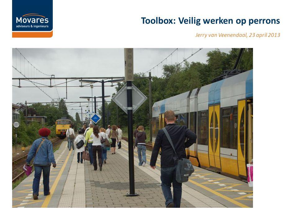 Jerry van Veenendaal, 23 april 2013 Toolbox: Veilig werken op perrons
