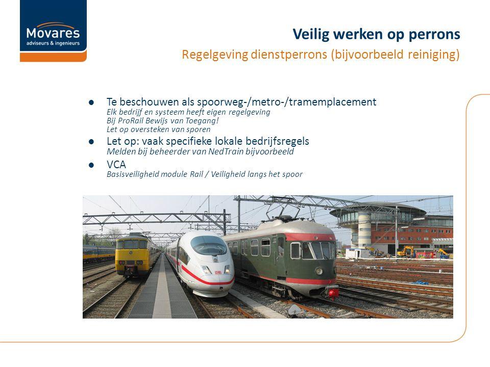 Veilig werken op perrons ●Te beschouwen als spoorweg-/metro-/tramemplacement Elk bedrijf en systeem heeft eigen regelgeving Bij ProRail Bewijs van Toegang.
