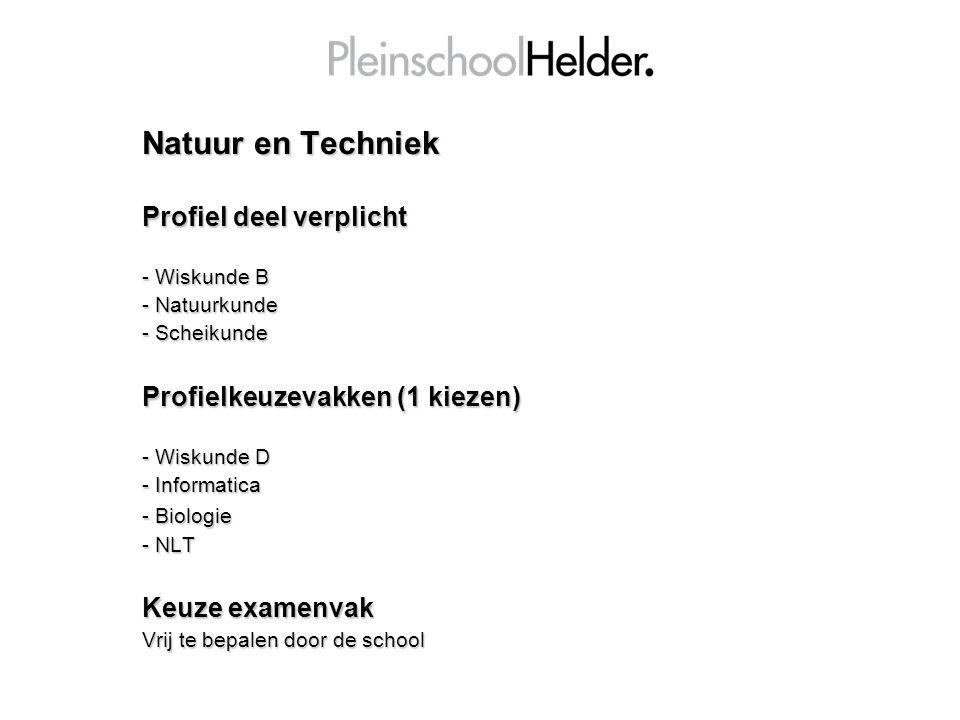 Natuur en Techniek Profiel deel verplicht - Wiskunde B - Natuurkunde - Scheikunde Profielkeuzevakken (1 kiezen) - Wiskunde D - Informatica - Biologie - NLT Keuze examenvak Vrij te bepalen door de school