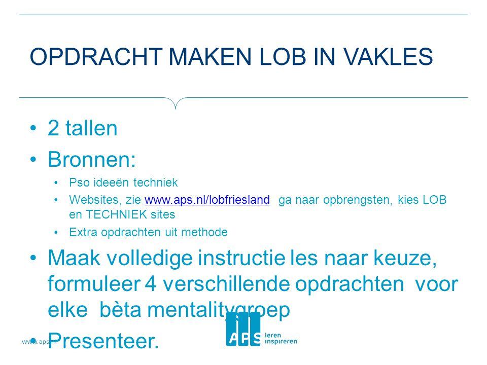 OPDRACHT MAKEN LOB IN VAKLES 2 tallen Bronnen: Pso ideeën techniek Websites, zie www.aps.nl/lobfriesland ga naar opbrengsten, kies LOB en TECHNIEK sit