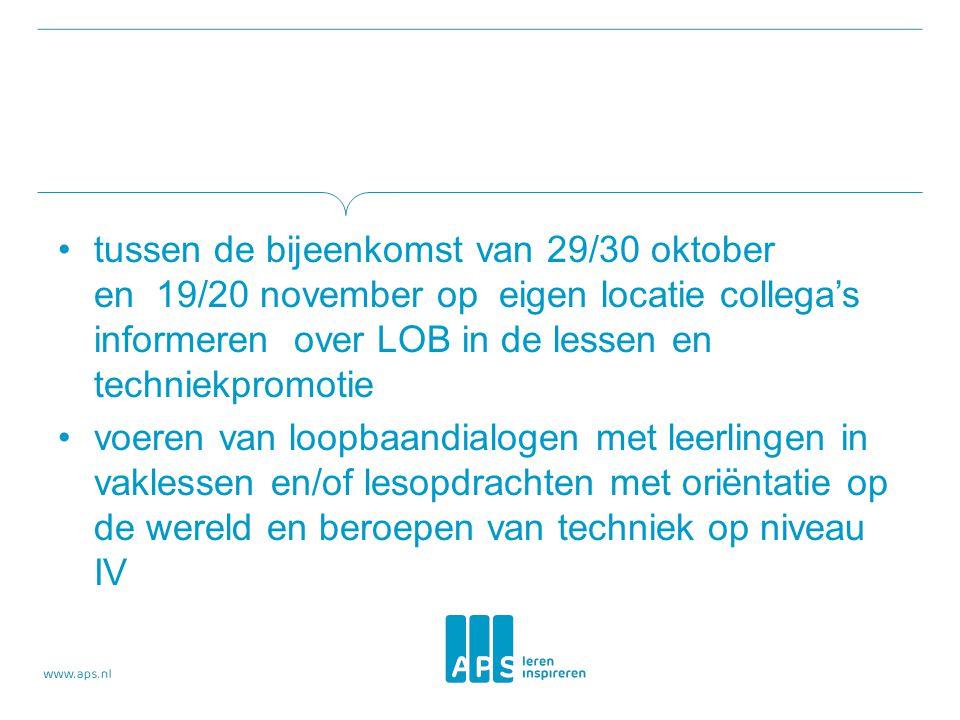 tussen de bijeenkomst van 29/30 oktober en 19/20 november op eigen locatie collega's informeren over LOB in de lessen en techniekpromotie voeren van l