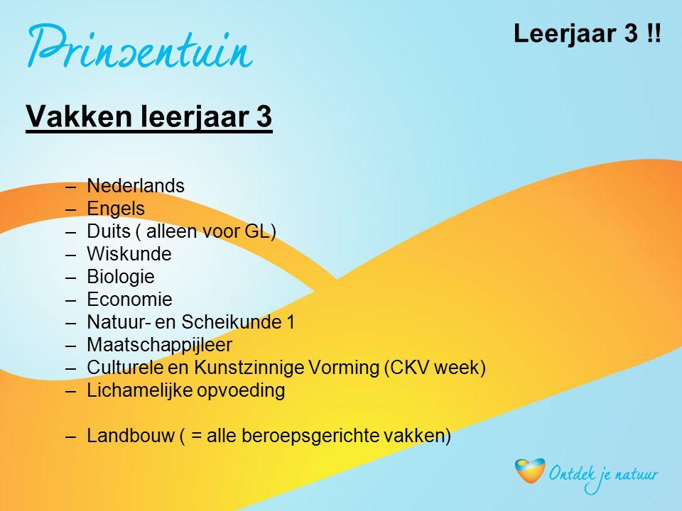 Vakken leerjaar 3 –Nederlands –Engels –Duits ( alleen voor GL) –Wiskunde –Biologie –Economie –Natuur- en Scheikunde 1 –Maatschappijleer –Culturele en