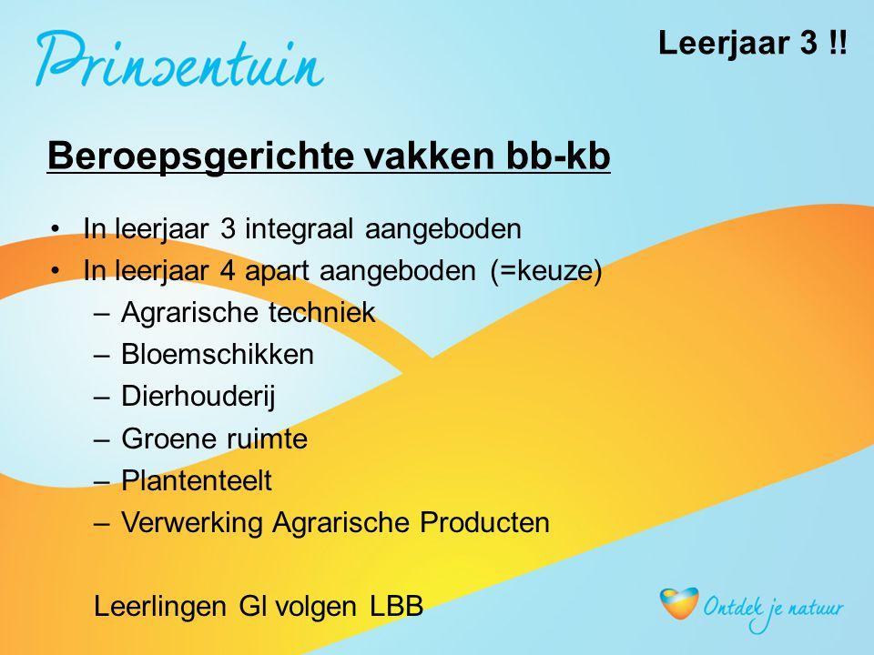 Beroepsgerichte vakken bb-kb In leerjaar 3 integraal aangeboden In leerjaar 4 apart aangeboden (=keuze) –Agrarische techniek –Bloemschikken –Dierhoude