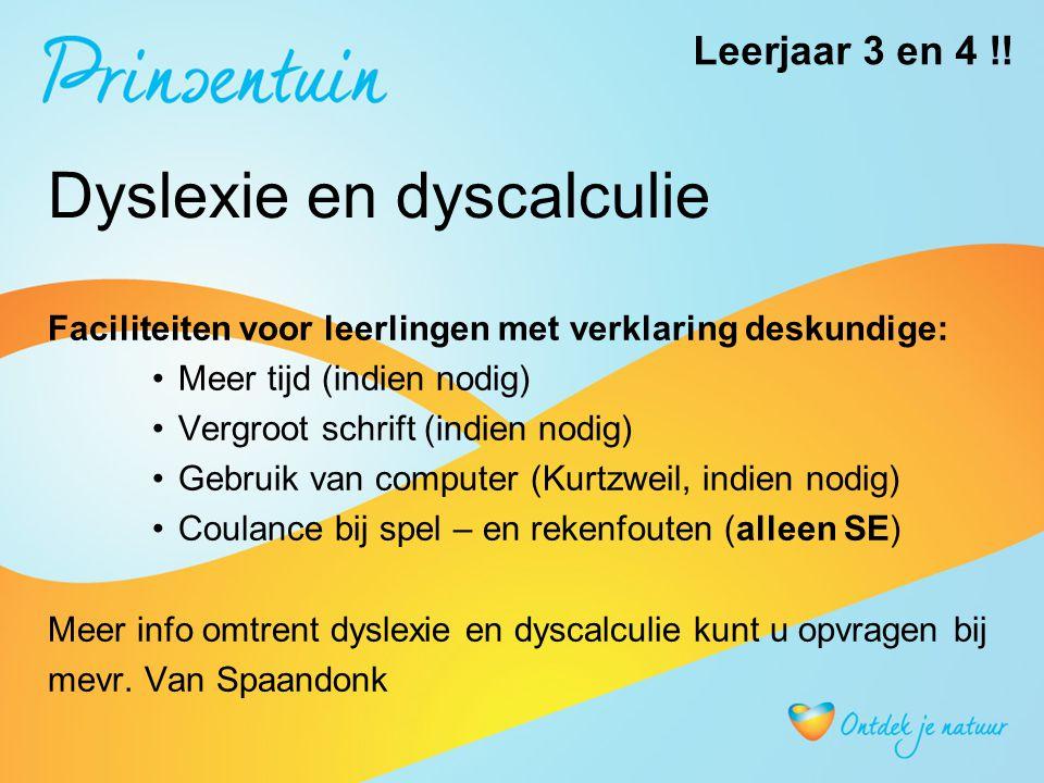 Dyslexie en dyscalculie Faciliteiten voor leerlingen met verklaring deskundige: Meer tijd (indien nodig) Vergroot schrift (indien nodig) Gebruik van c