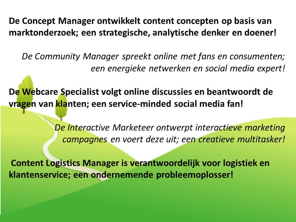 De Concept Manager ontwikkelt content concepten op basis van marktonderzoek; een strategische, analytische denker en doener! De Community Manager spre