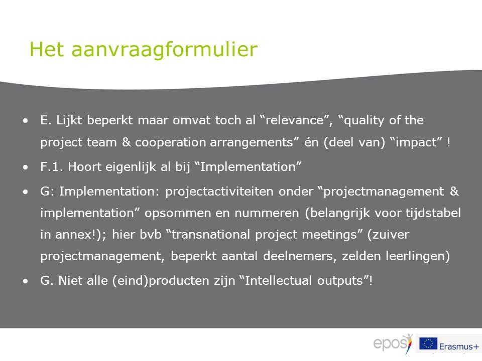 """Het aanvraagformulier E. Lijkt beperkt maar omvat toch al """"relevance"""", """"quality of the project team & cooperation arrangements"""" én (deel van) """"impact"""""""