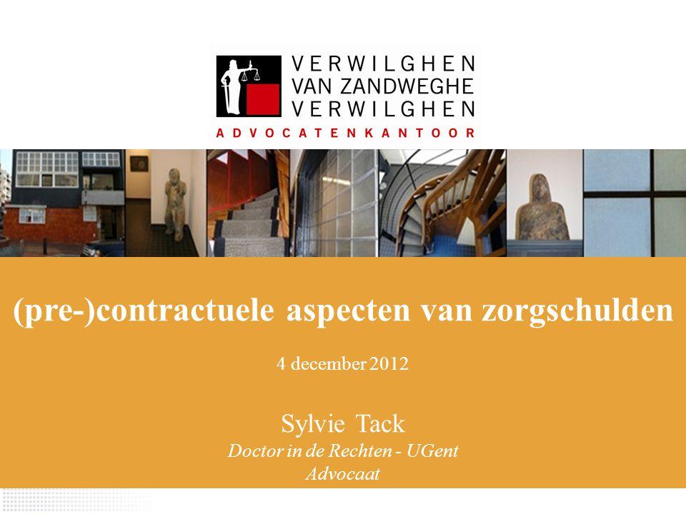 (pre-)contractuele aspecten van zorgschulden 4 december 2012 Sylvie Tack Doctor in de Rechten - UGent Advocaat
