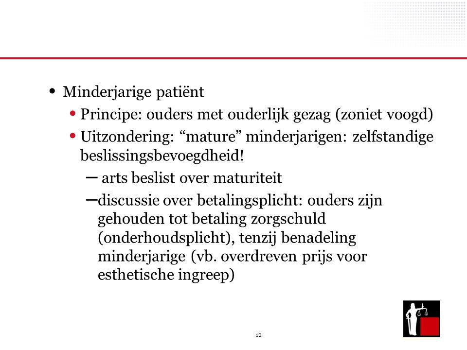 """12 Minderjarige patiënt Principe: ouders met ouderlijk gezag (zoniet voogd) Uitzondering: """"mature"""" minderjarigen: zelfstandige beslissingsbevoegdheid!"""
